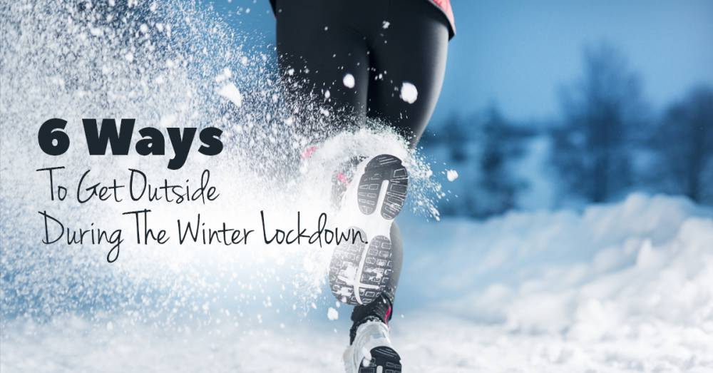 6 Ways To Get Outside During The Winter Lockdown