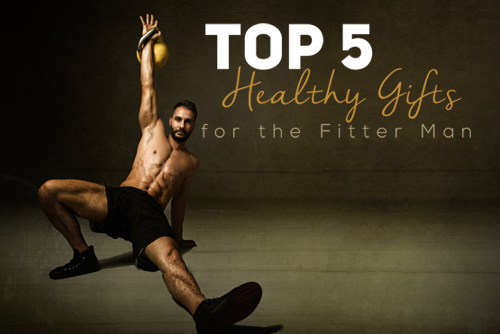 Top 5 Gifts for A Fitter Man
